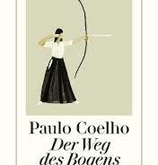 """Buchvorstellung """"Der Weg des Bogens"""" von Paulo Coelho"""